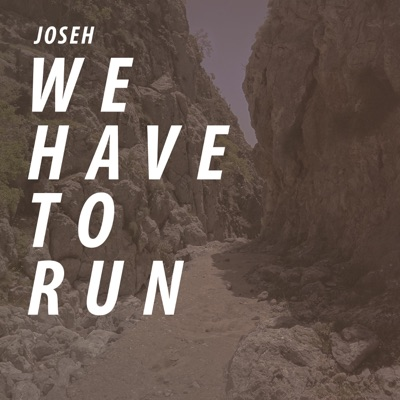 Joseh - We have to Run