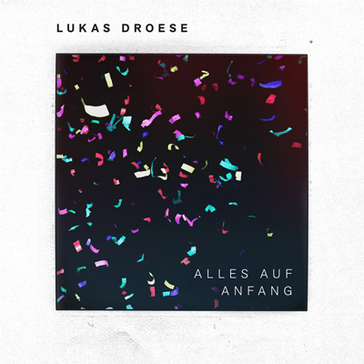 Lukas Droese - Alles auf Anfang